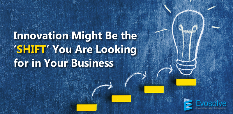 Innovation Might Be the 'SHIFT' You Are Looking for in Your Business
